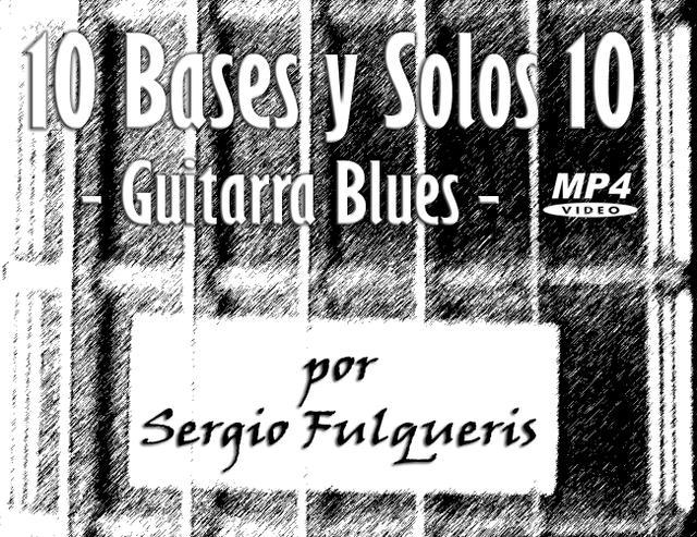 10 Bases y Solos 10 - Guitarra Blues (Sergio Fulqueris)