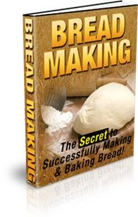 Bread Making (The Secret To Successfully Making and Baking Bread)