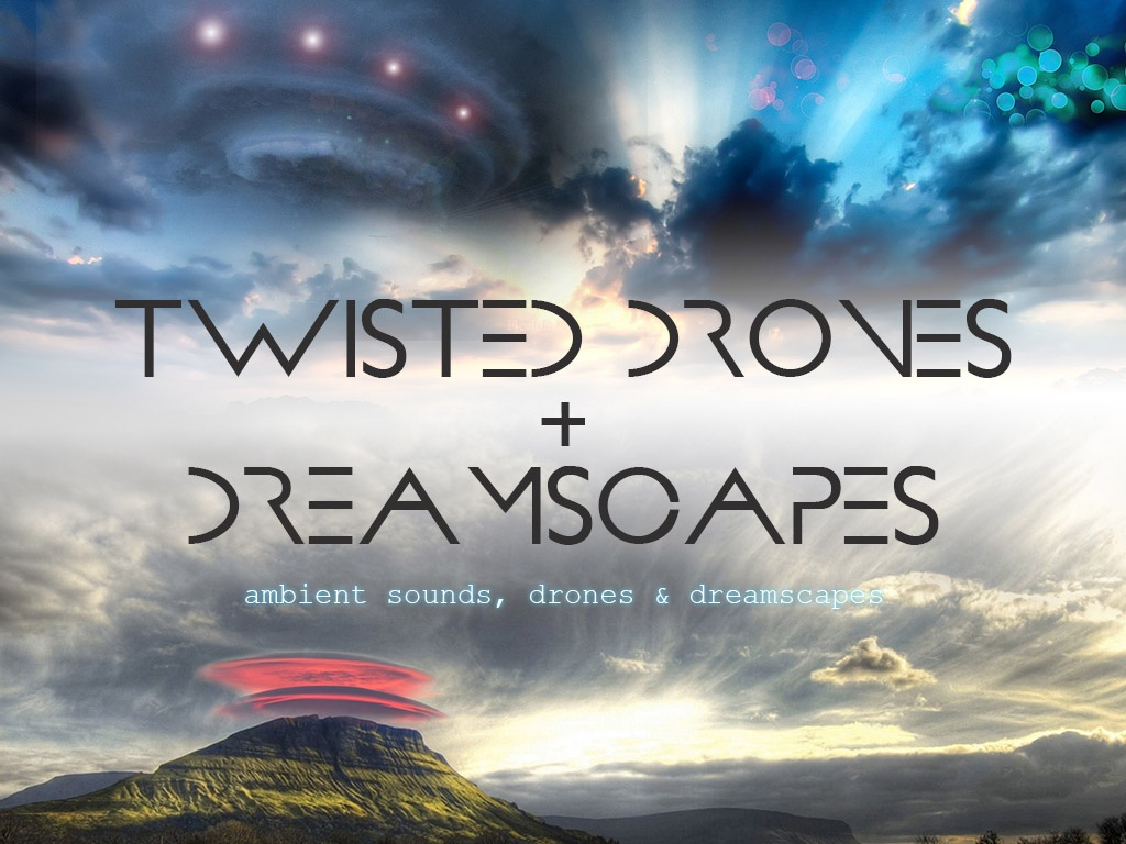 twisted drones + dreamscapes