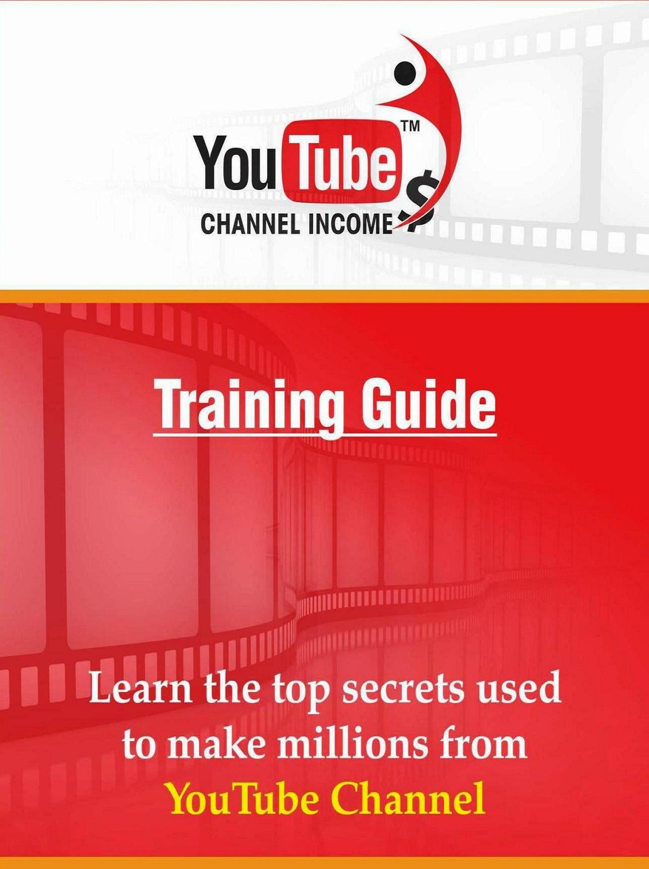 Youtube Channel Income - Training Guide - Top secrets  used to make millions from YouTube Channel