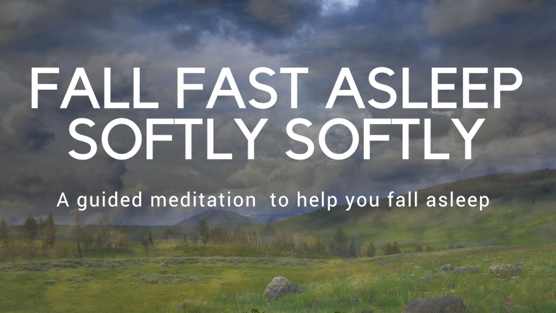 FALL FAST ASLEEP SOFTLY SOFTLY A guided meditation for your sleep