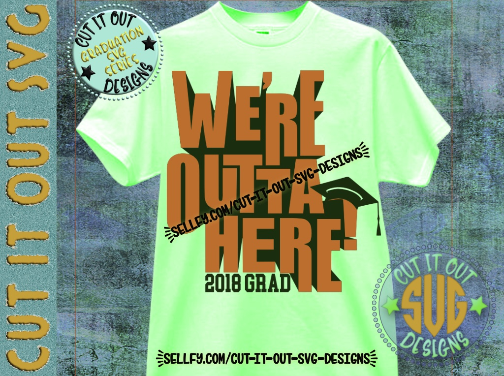 2018 Graduation SVG We're Outta Here 2018 Grad Layered Cutting File