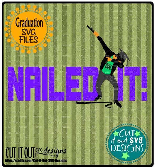 Nailed it! 2017 Graduation SVG layered Cutting File Diploma Cap for vinyl, htv, scrapbooking