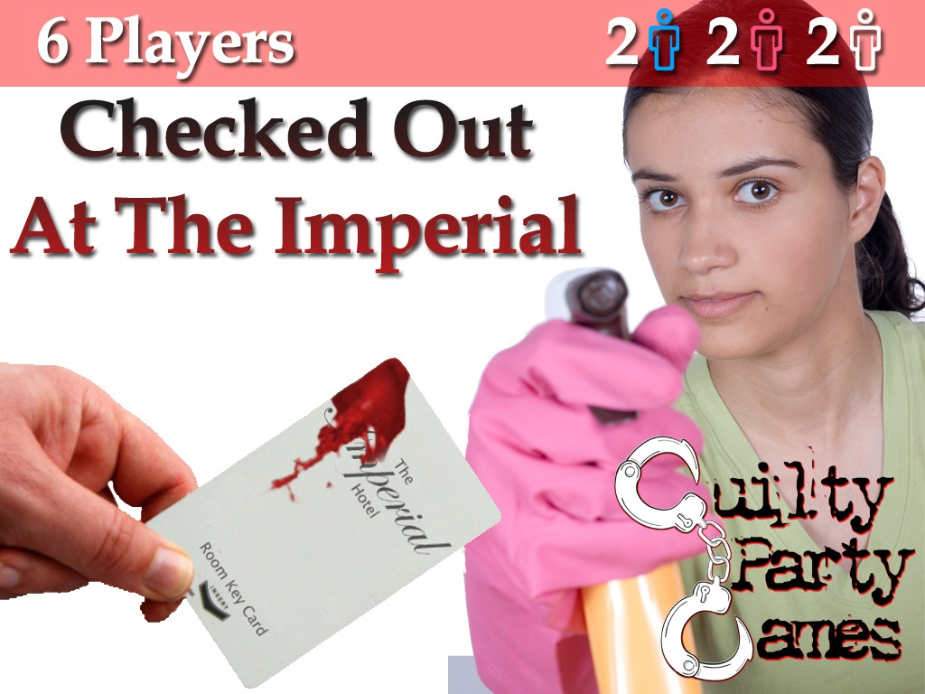 Checked Out At The Imperial - 6 Players (2 Male / 2 Female / 2 Either)