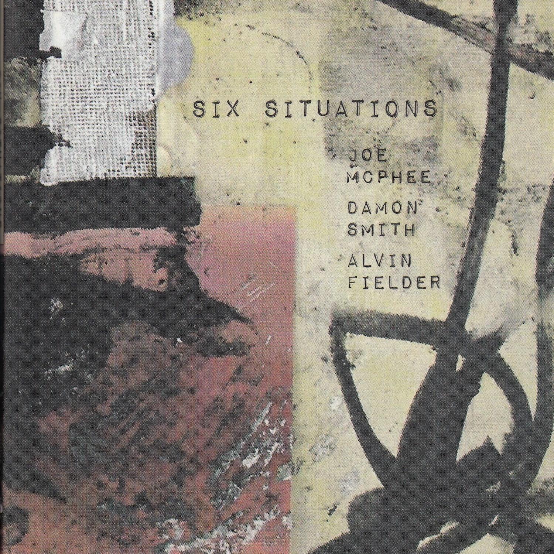 MW954 Six Situations by Joe McPhee, Damon Smith, Alvin Fielder
