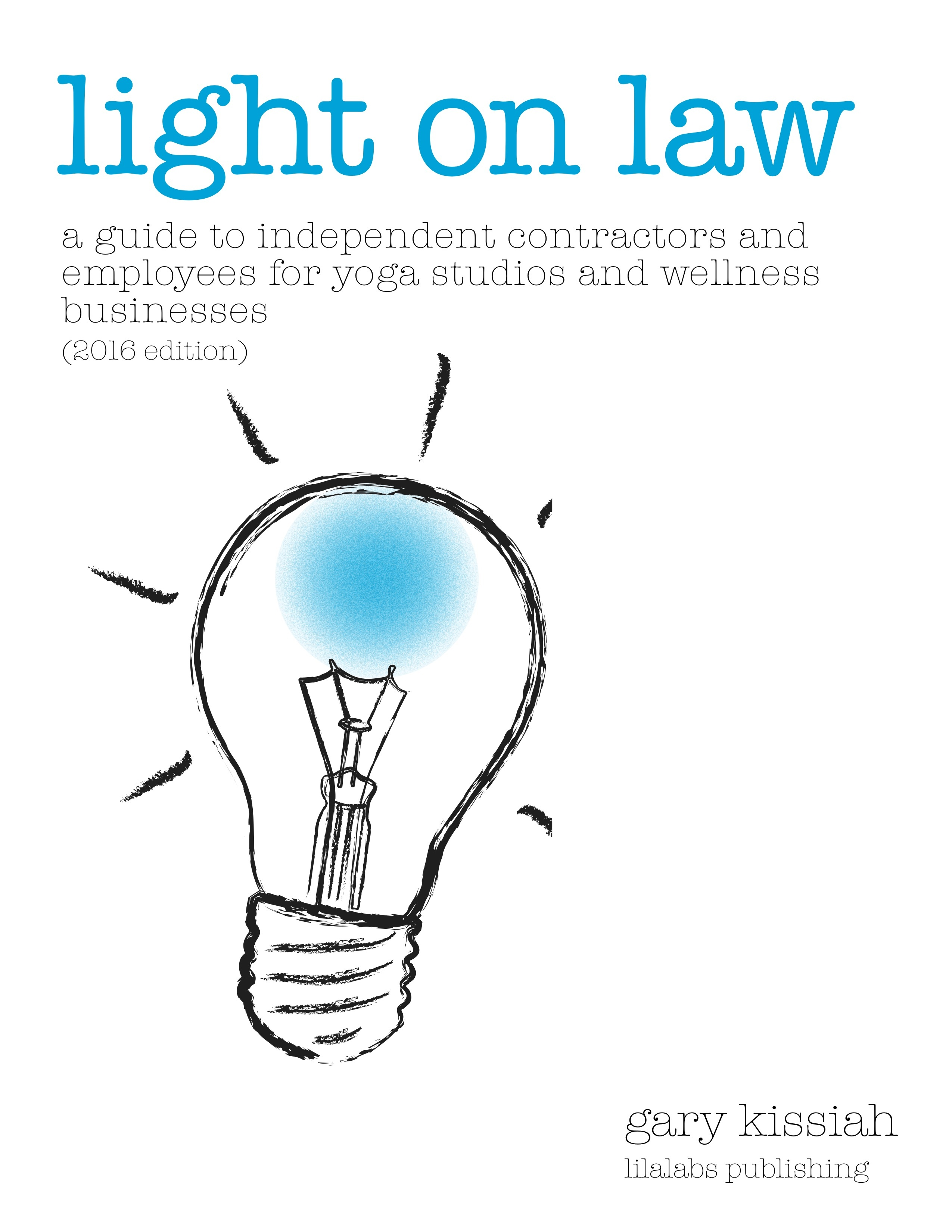 Light on Law-A Guide to Independent Contractors and Employees for Yoga Studios (2016 Edition)