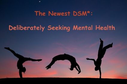 The Newest DSM*: Deliberately Seeking Mental Health