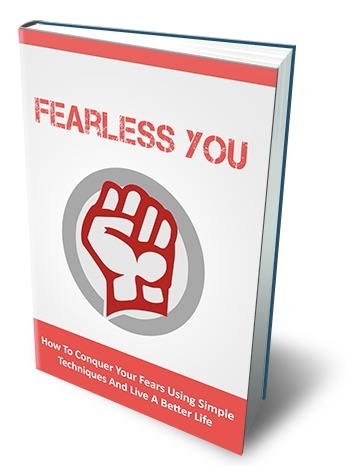 Fearless You - How to Conquer Your Fears Using Simple Techniques And Live a Better Life