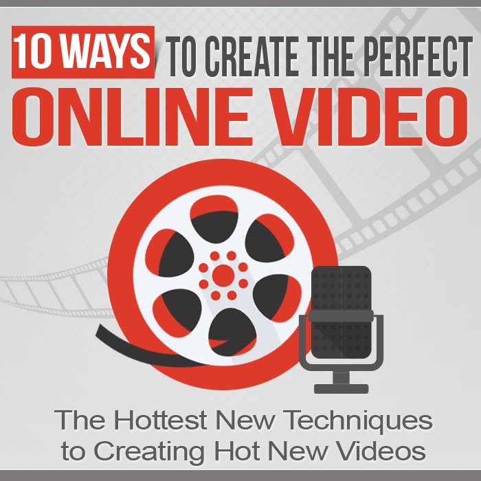 10 Ways To Create The Perfect Online Video - Hottest new techniques for Hot New Videos