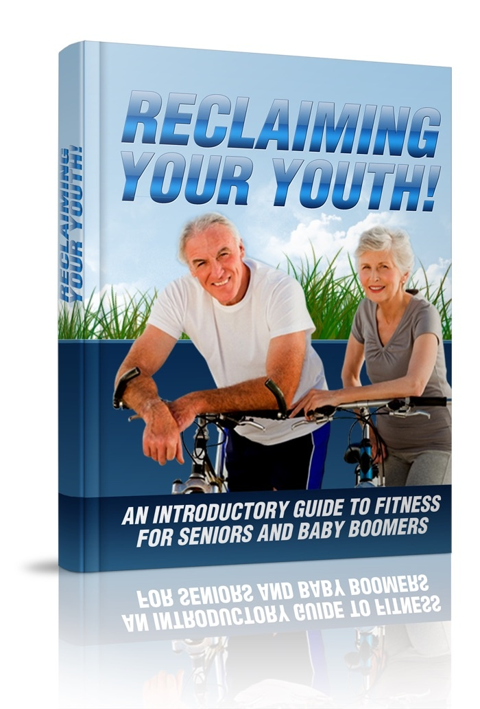 Reclaiming Your Youth - An Introductory Guide To Fitness For Seniors And Baby Boomers