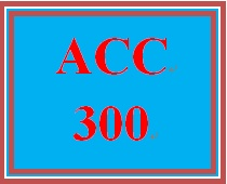 ACC 300 Week 4 Problem Set II