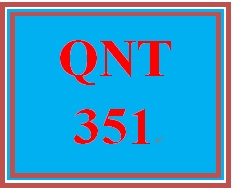 QNT 351 Week 3 Business Decision Making Project – Part 1