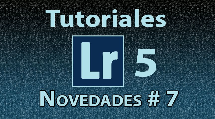 Novedades Lightroom 5 Tutorial No. 7