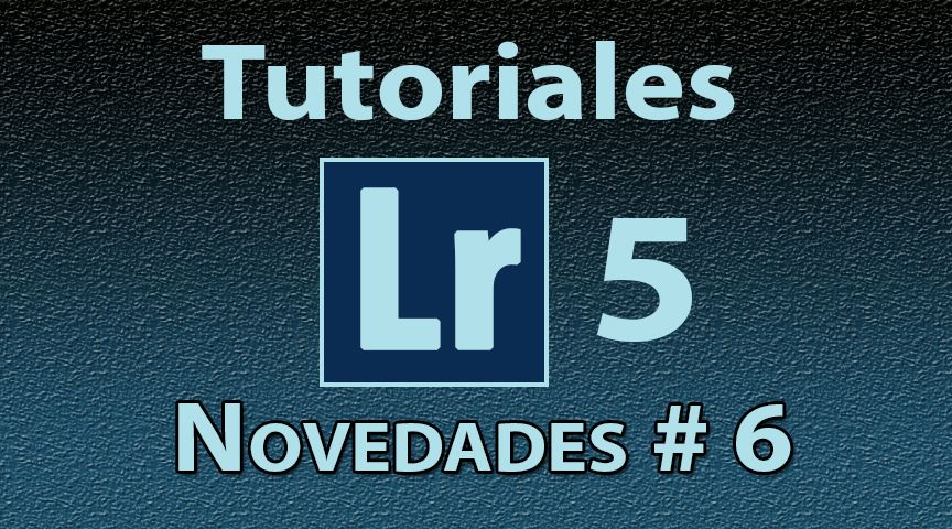 Novedades Lightroom 5 Tutorial No. 6