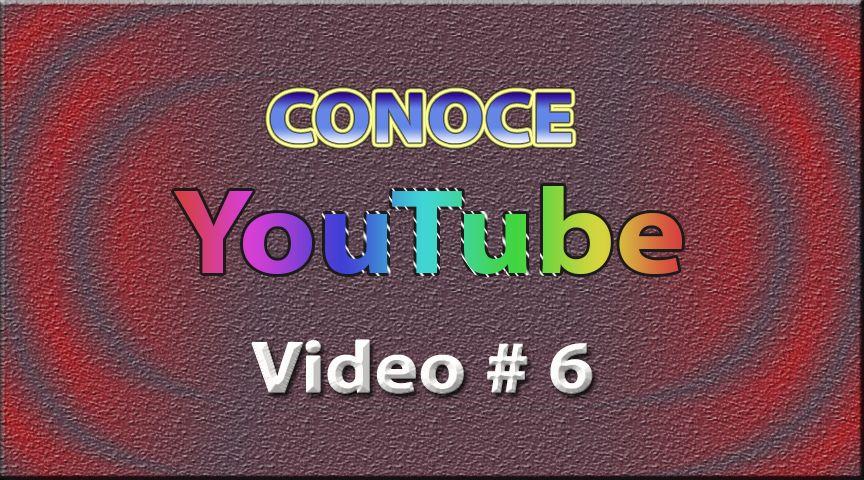Tutorial: Conoce YouTube (Español) No. 6