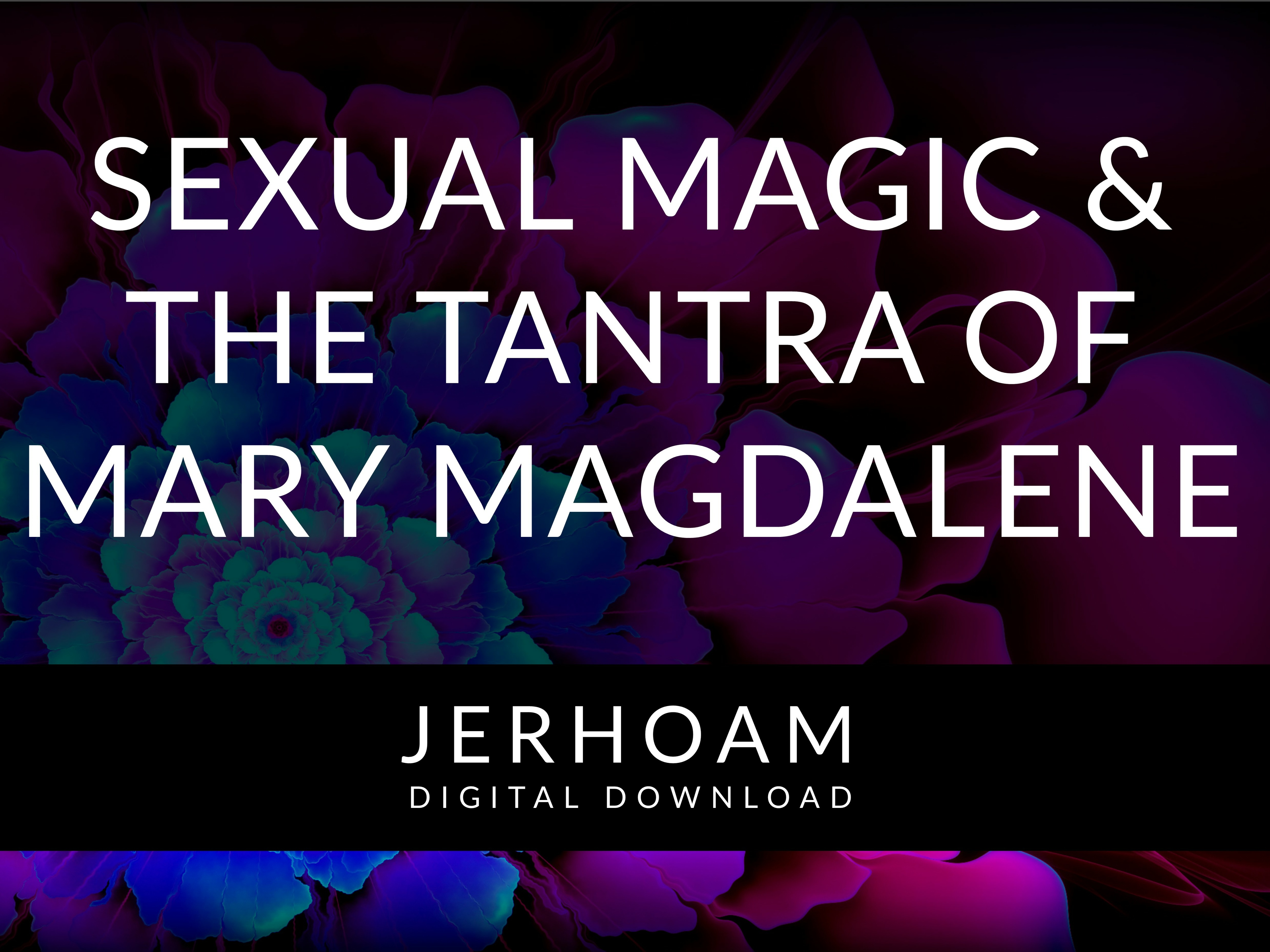 Sexual Magic and the Tantra of Mary Magdalene