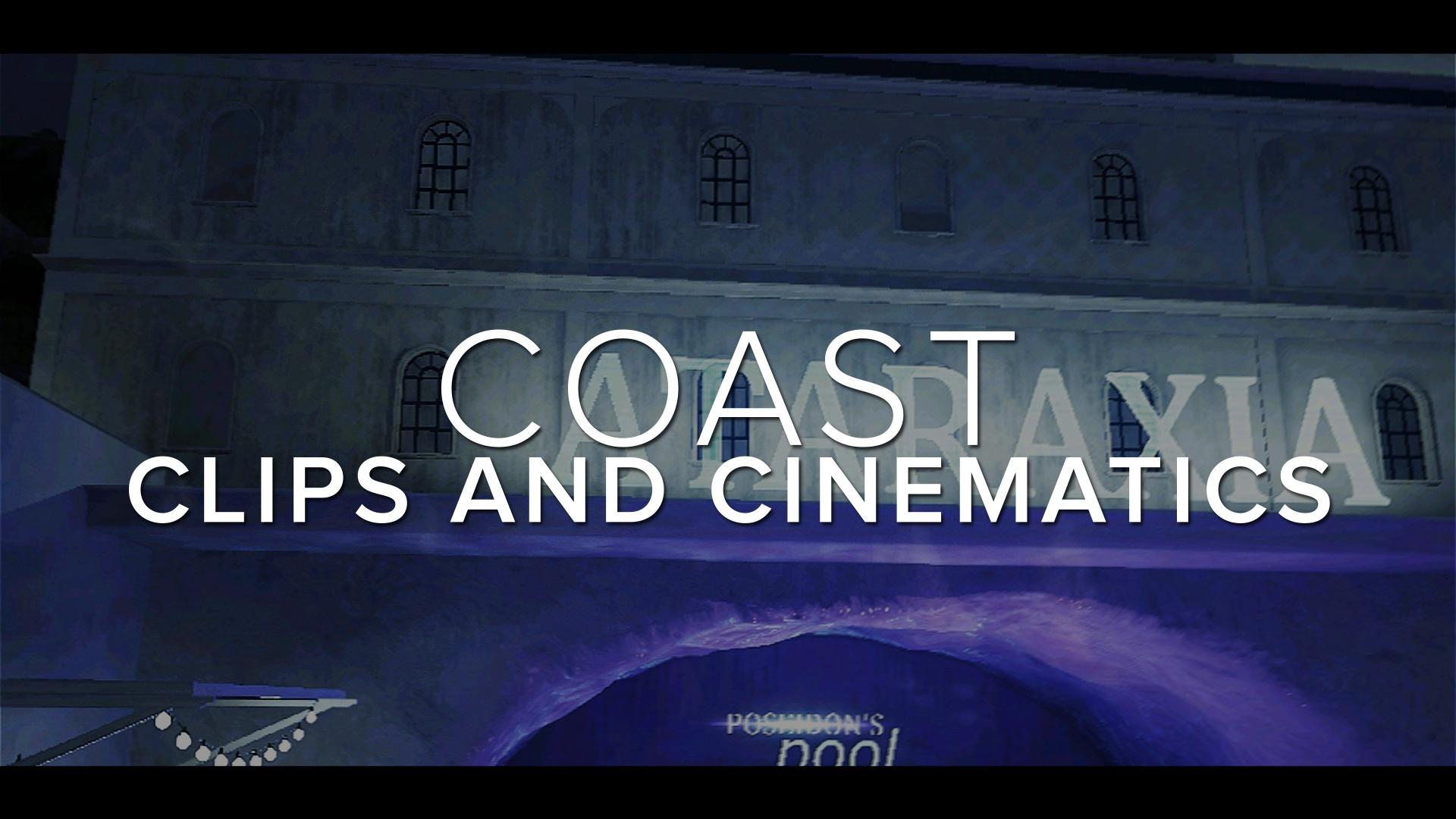 COAST - Clips & Cinematics