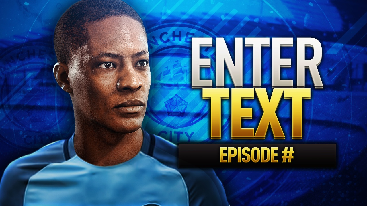 FIFA 17 THE JOURNEY MANCHESTER CITY THUMBNAIL