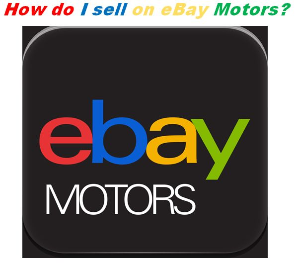 How Do I Sell On Ebay Motors Step By Step