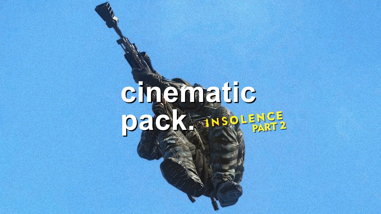 INSOLENCE 2: Cinematic Pack (part 2)