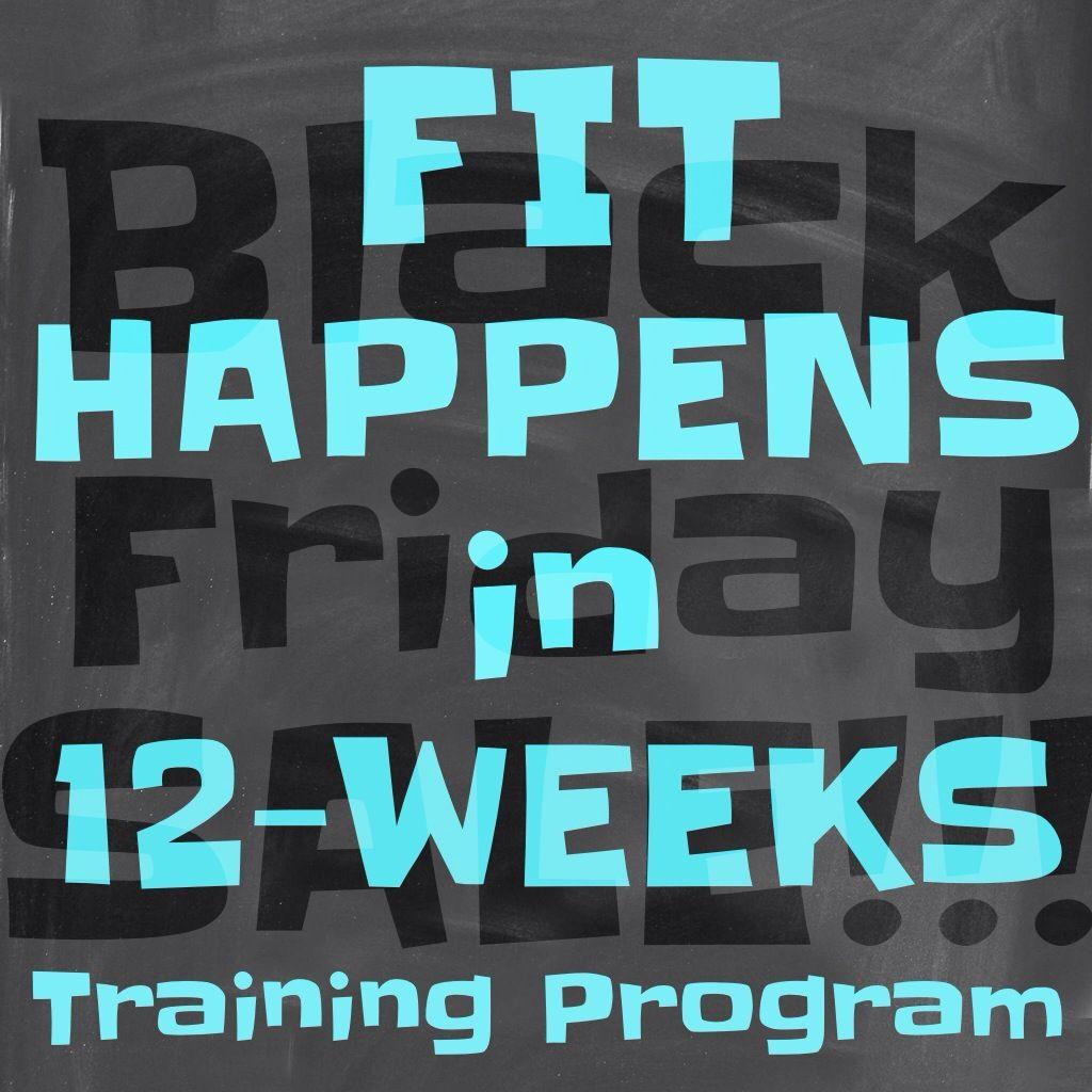 Fit Happens in 12-Weeks Training Program/BLACK FRIDAY