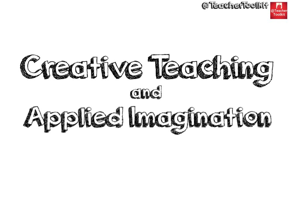 Creative Teaching and Applied Imagination by @TeacherToolkit