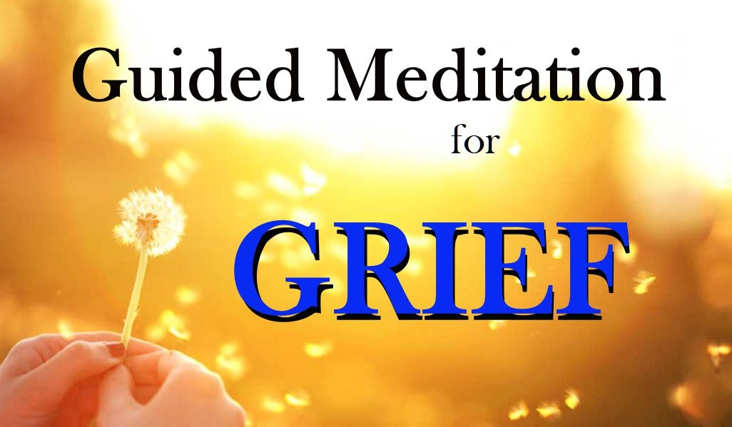 GRIEF Guided Meditation ~ The Healing Process