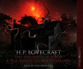 H. P. Lovecraft: The Dunwitch Horror & The Thing on the Doorstep