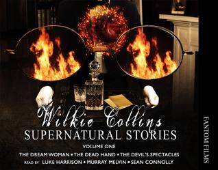 Wilkie Collins: Supernatural Stories - Volume One