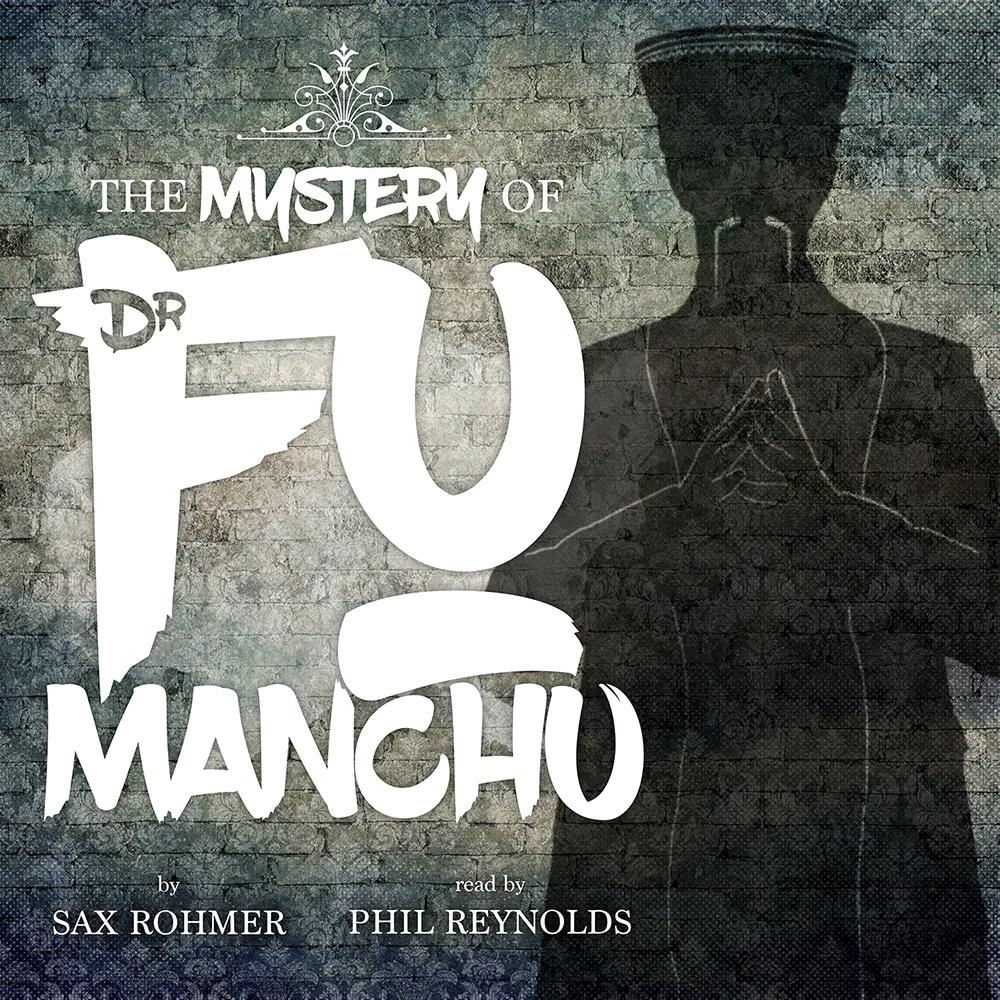Sax Rohmer: The Mystery of Dr Fu Manchu
