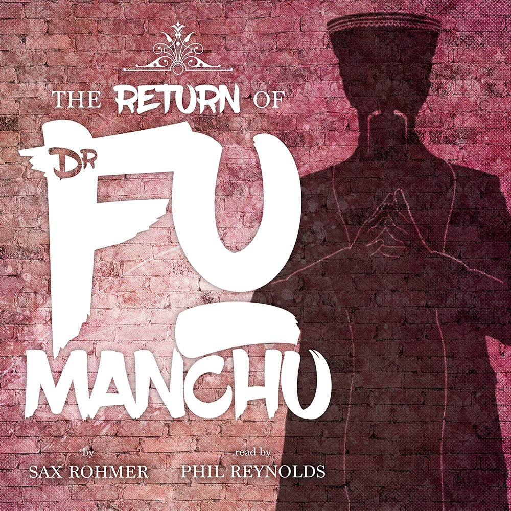 Sax Rohmer: The Return of Dr Fu Manchu