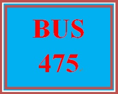 BUS 475 Week 5 Capstone Final Examination Part 2