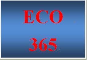 ECO 365 Entire Course