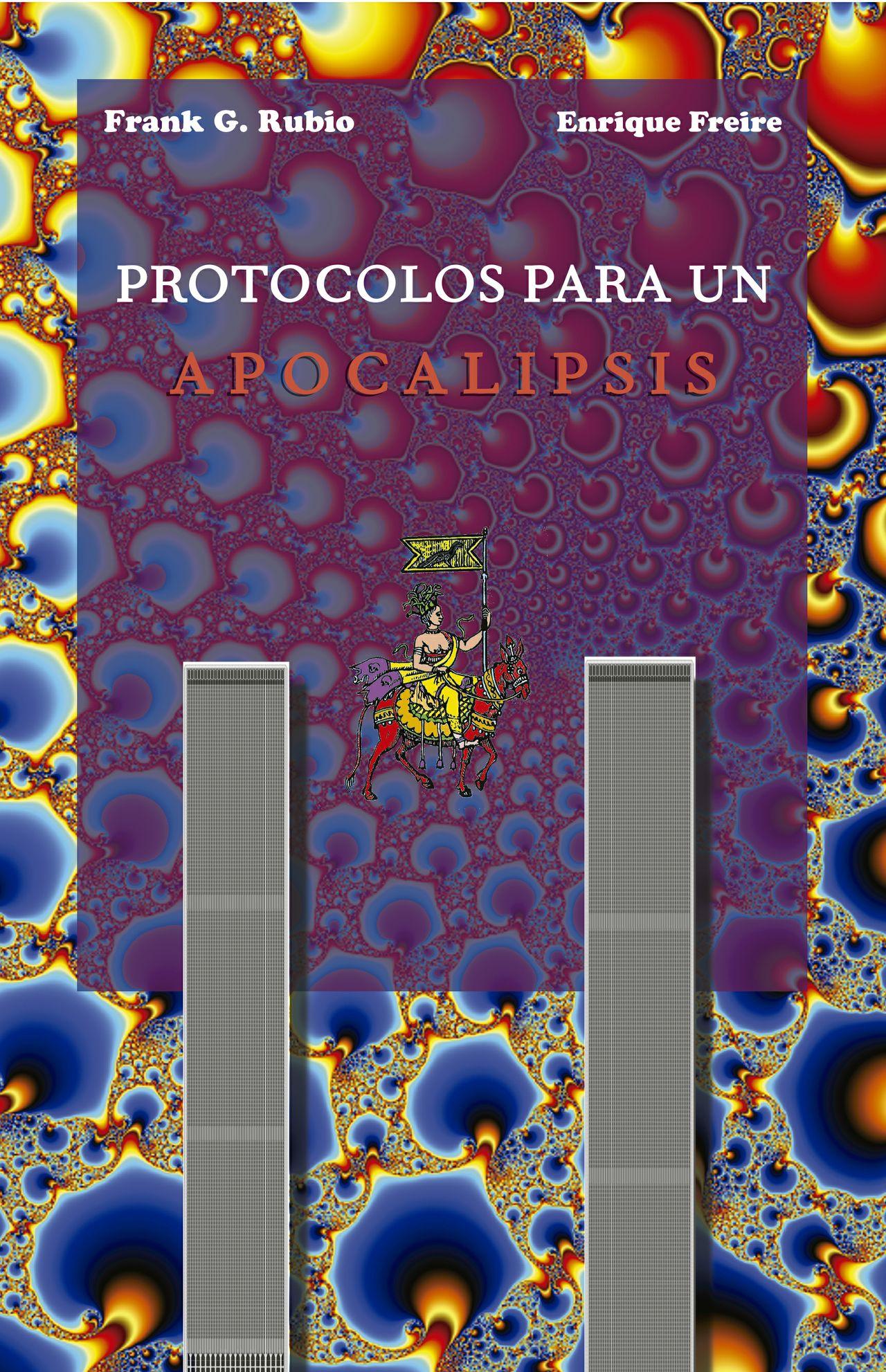 Protocolos para un apocalipsis - Frank G. Rubio y Enrique Freire