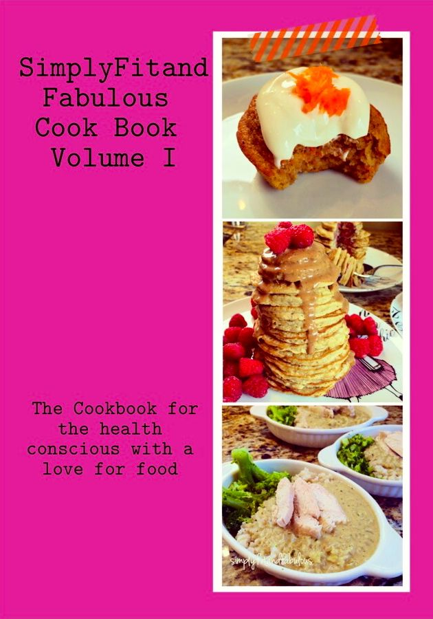 SimplyFitandFabulous Cook Book Volume I