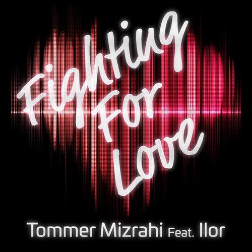 Tommer Mizrahi Feat. Ilor  - Fighting for love (Original Mix)