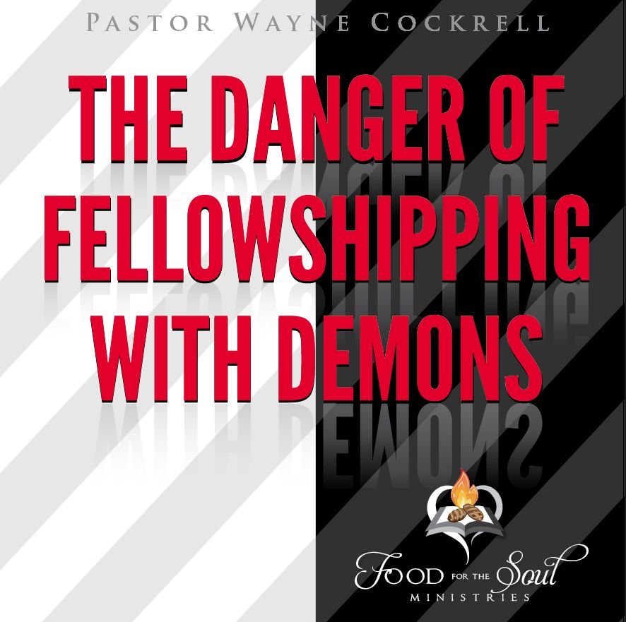 Danger of Fellowshipping With Demons