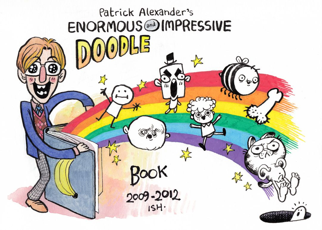 Patrick Alexander's Enormous and Impressive Doodle Book, 2009-2012 ish.