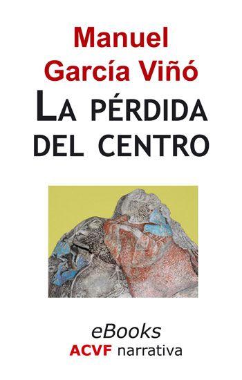La pérdida del centro, de Manuel García Viñó (epub)