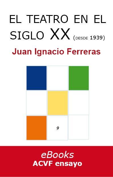 El teatro en el siglo XX (desde 1939), por Juan Ignacio Ferreras (epub)