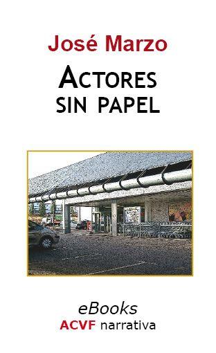 Actores sin papel, de José Marzo (epub)