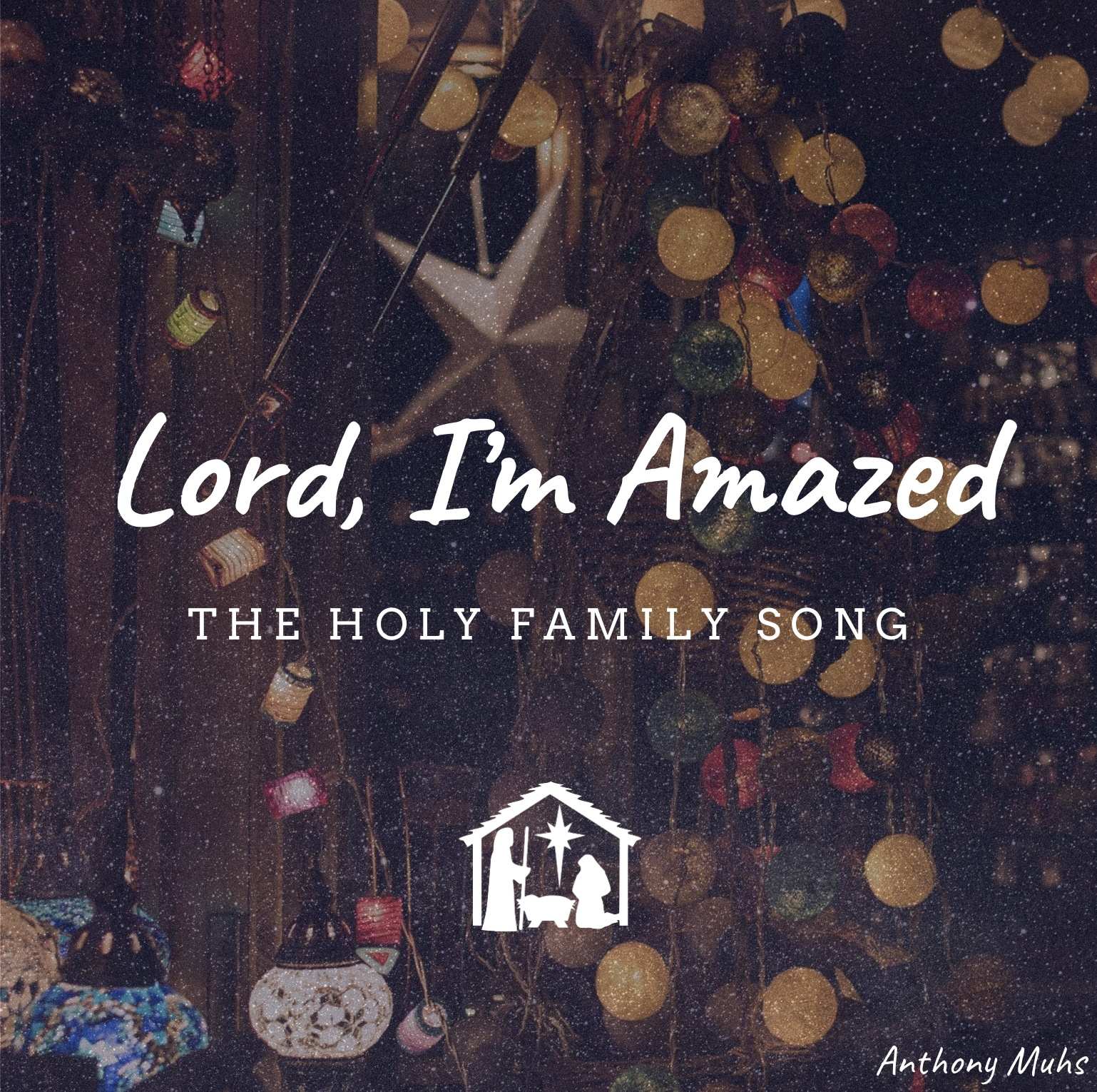 Lord, I'm Amazed (The Holy Family Song)