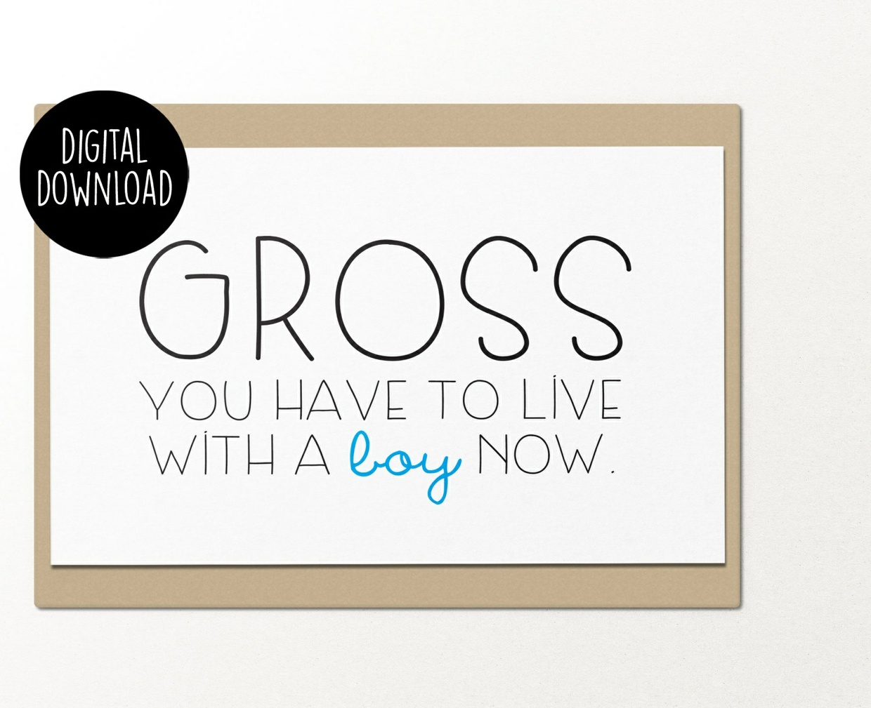 Gross you have to live with a boy now engagement printable greeting card