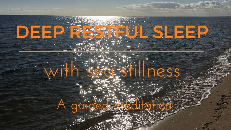DEEP RESTFUL SLEEP WITH SEA STILLNESS a higher guided meditation