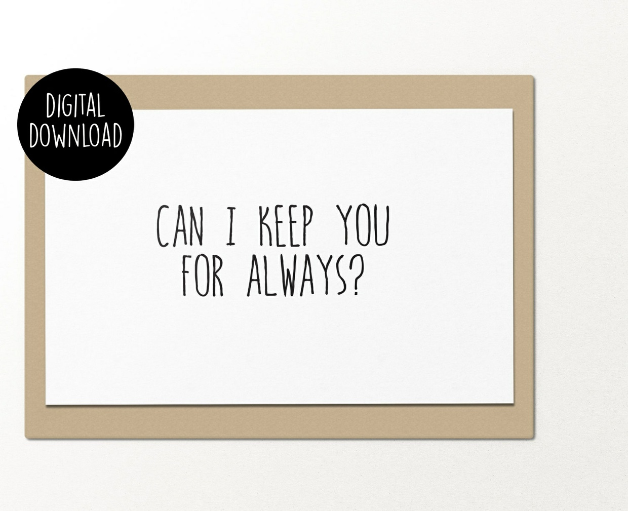 Can I keep you for always printable greeting card
