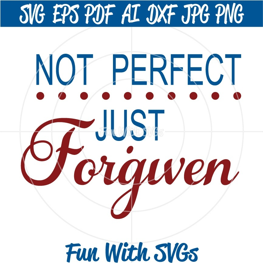 Not Perfect Just Forgiven, PNG, EPS, DXF and SVG Cut File, High Resolution Printable Graphics