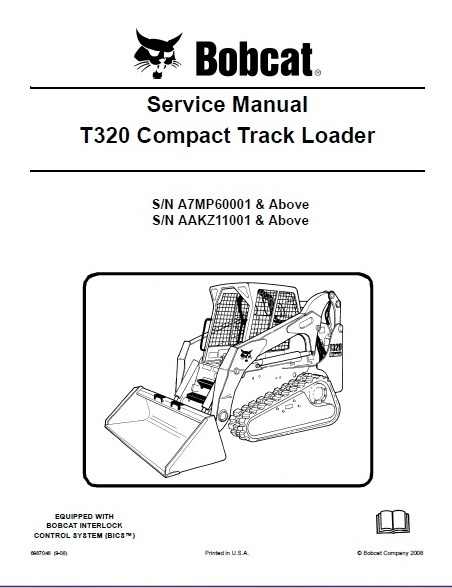 Bobcat T320 Compact Track Loader Service Manual S/N: A7MP60001 & Above S/N: AAKZ11001 & Above