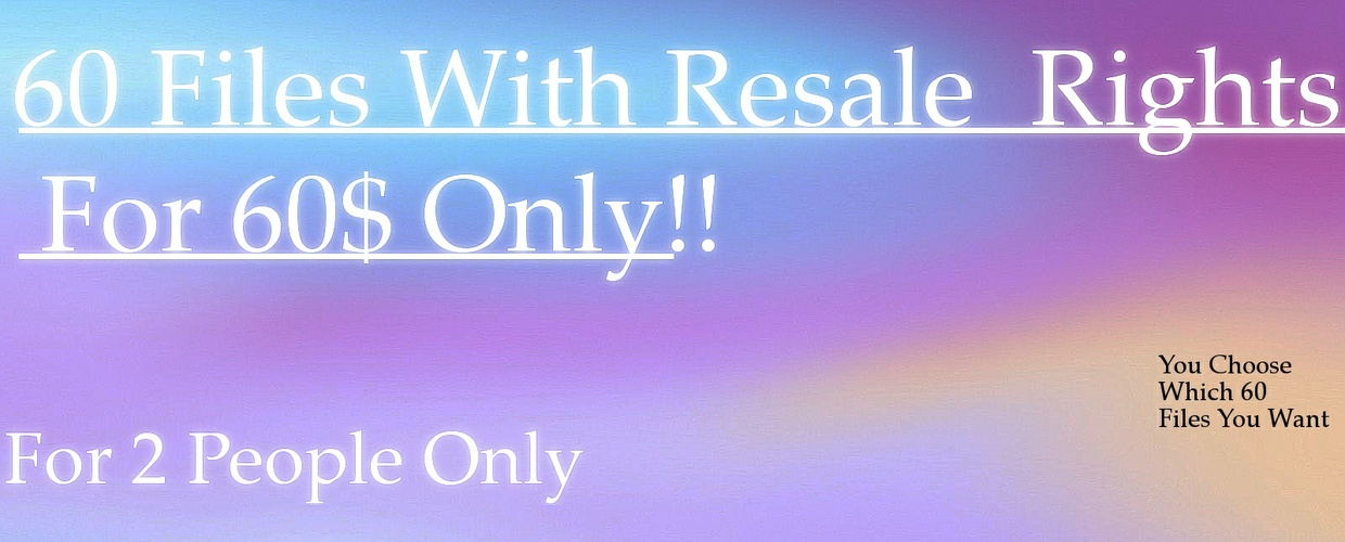60 Files With Resale Rights (One Order Left)