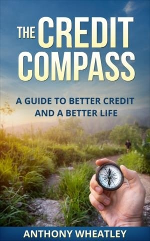 The Credit Compass: A Guide To Better Credit And A Better Life