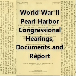 World War II:  Pearl Harbor Congressional Investigation Reports, Hearings & Documents - Download